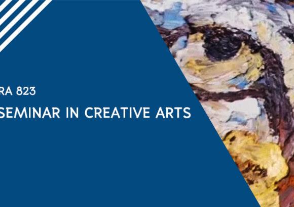 RA 823 SEMINAR IN CREATIVE ARTS